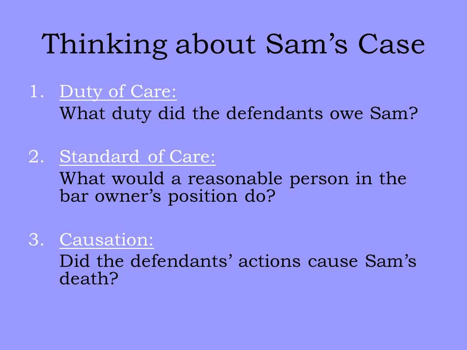 Thinking about Sam's Case 1.Duty of Care: What duty did the defendants owe Sam.