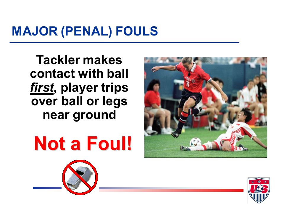 Tripping or attempting to trip an opponent MAJOR (PENAL) FOULS