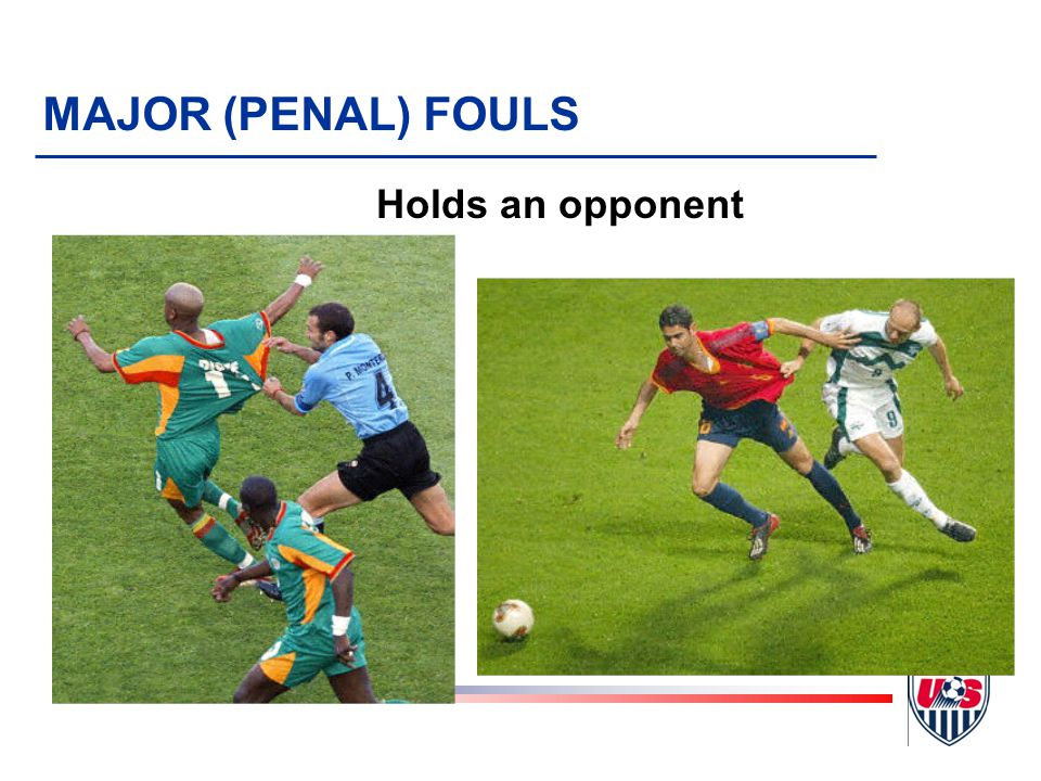 ¼ Holds an opponent ½ Spits at an opponent ¾ Handles the ball deliberately (except for the goalkeeper within his/her own penalty area) A direct free kick is awarded to the opposing team if a player commits any of the following three offenses: