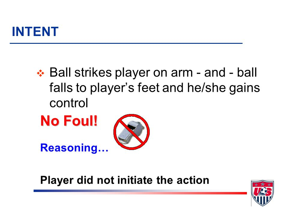 Unintentional contact not a foul Did ball hit arm Or Did arm hit ball MAJOR (PENAL) FOULS