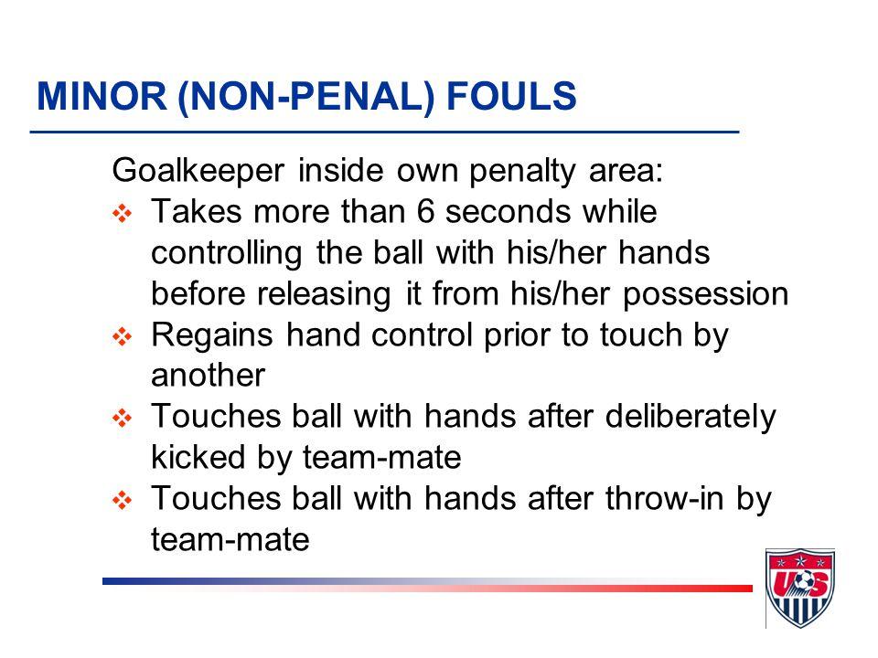 U.S. Soccer Federaqtion30 Major Fouls (10) Kicking TrippingJumping At Tackling – getting player before ball HoldingPushing Striking Deliberately Handl