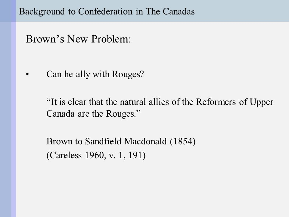 Background to Confederation in The Canadas Brown's New Problem: Can he ally with Rouges.