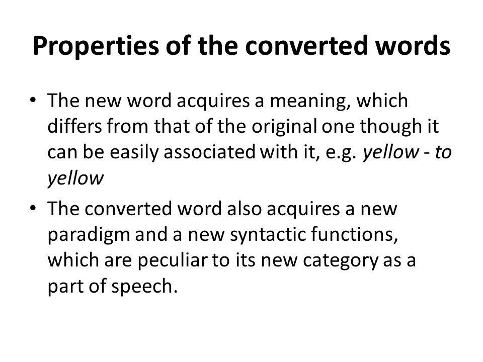 Properties of the converted words The new word acquires a meaning, which differs from that of the original one though it can be easily associated with