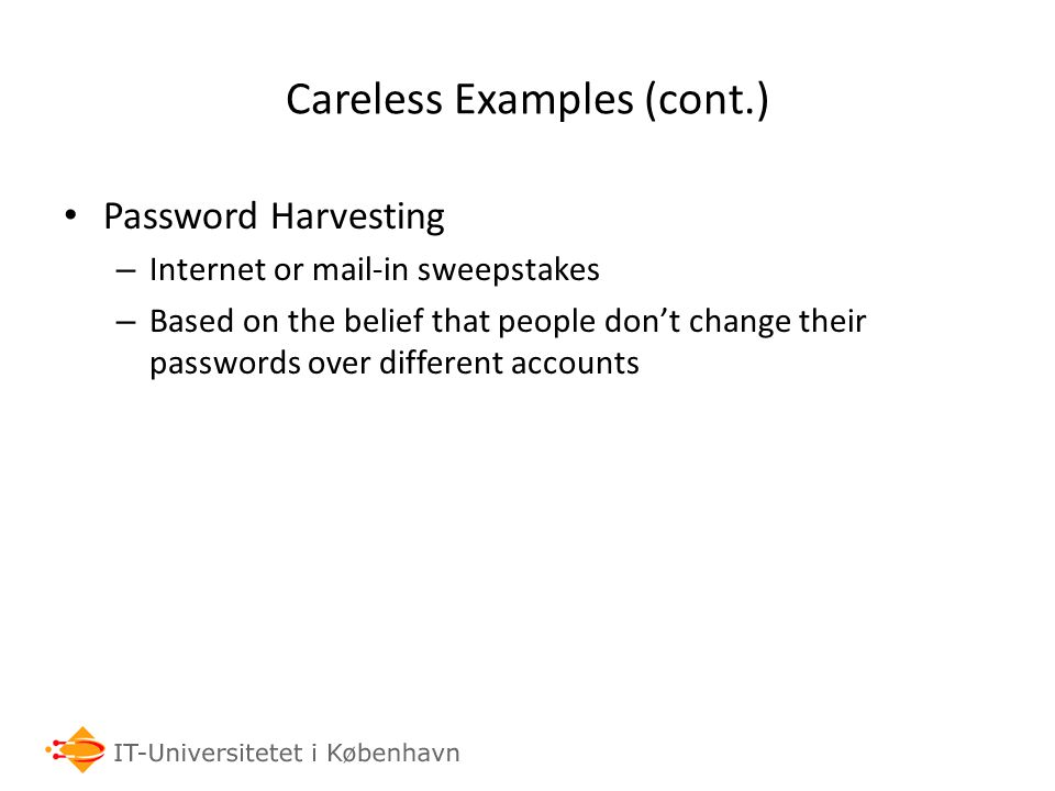 Careless Examples (cont.) Password Harvesting – Internet or mail-in sweepstakes – Based on the belief that people don't change their passwords over di
