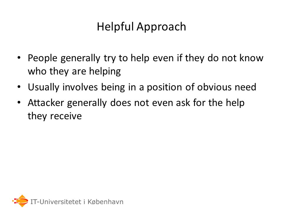 Helpful Approach People generally try to help even if they do not know who they are helping Usually involves being in a position of obvious need Attac