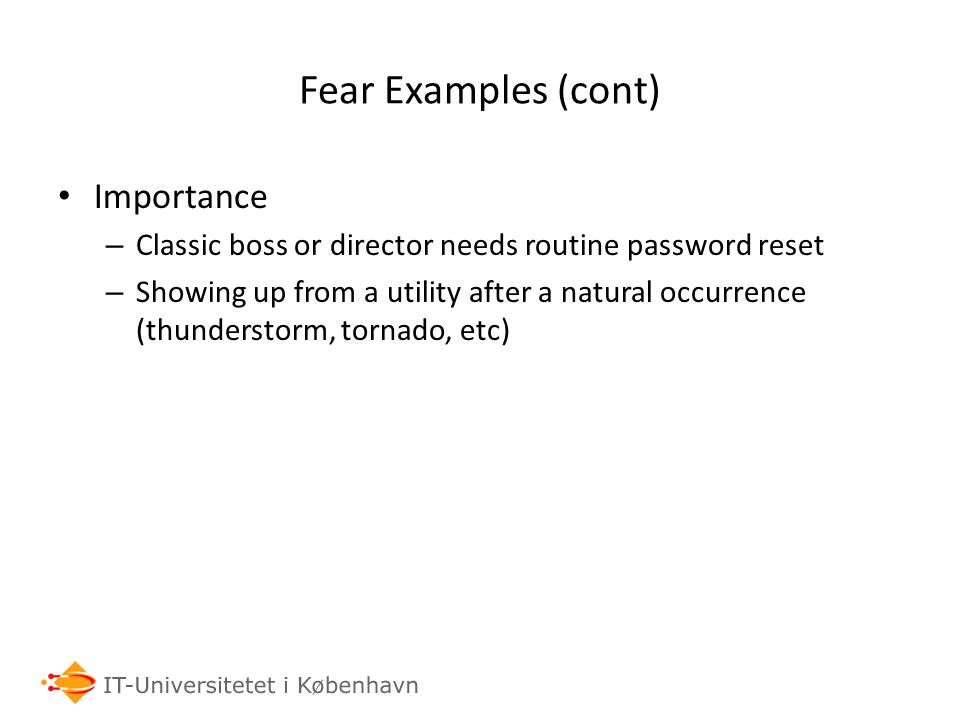 Fear Examples (cont) Importance – Classic boss or director needs routine password reset – Showing up from a utility after a natural occurrence (thunde