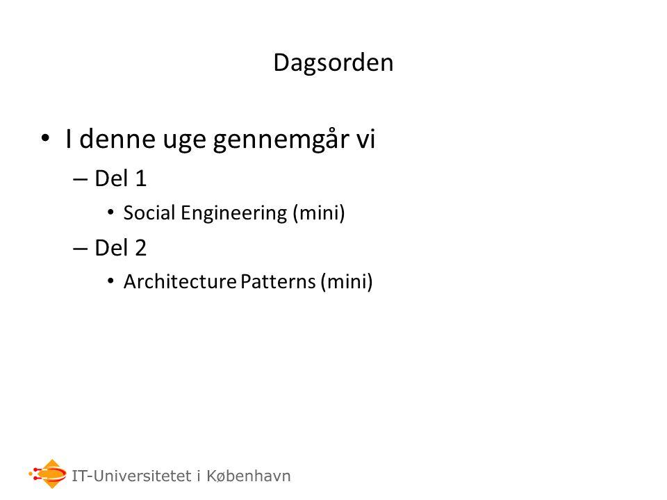 Dagsorden I denne uge gennemgår vi – Del 1 Social Engineering (mini) – Del 2 Architecture Patterns (mini)