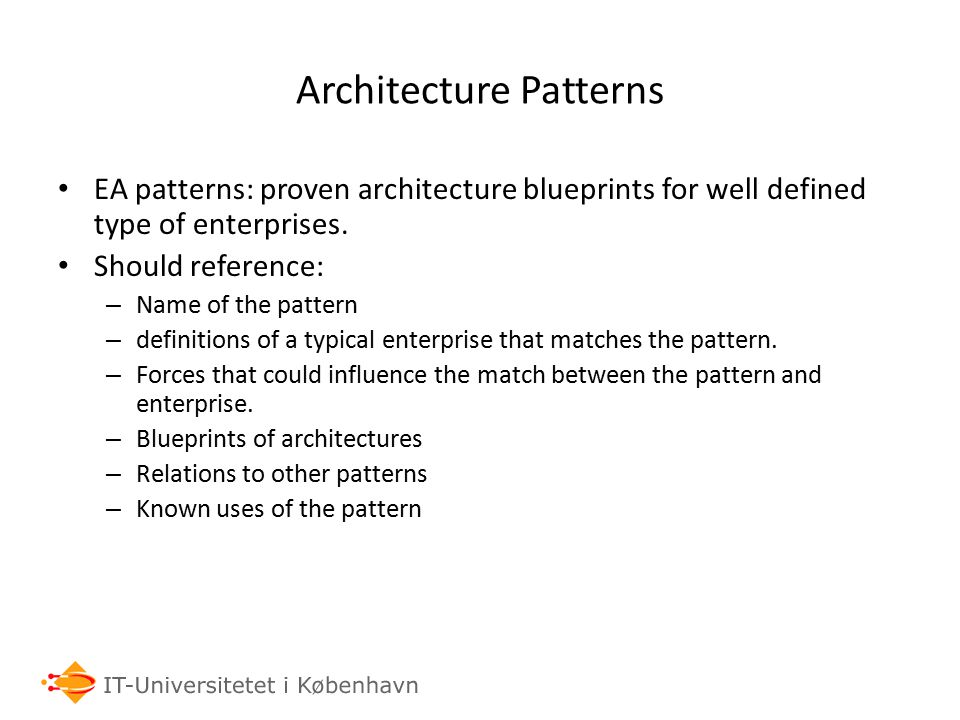 Architecture Patterns EA patterns: proven architecture blueprints for well defined type of enterprises.