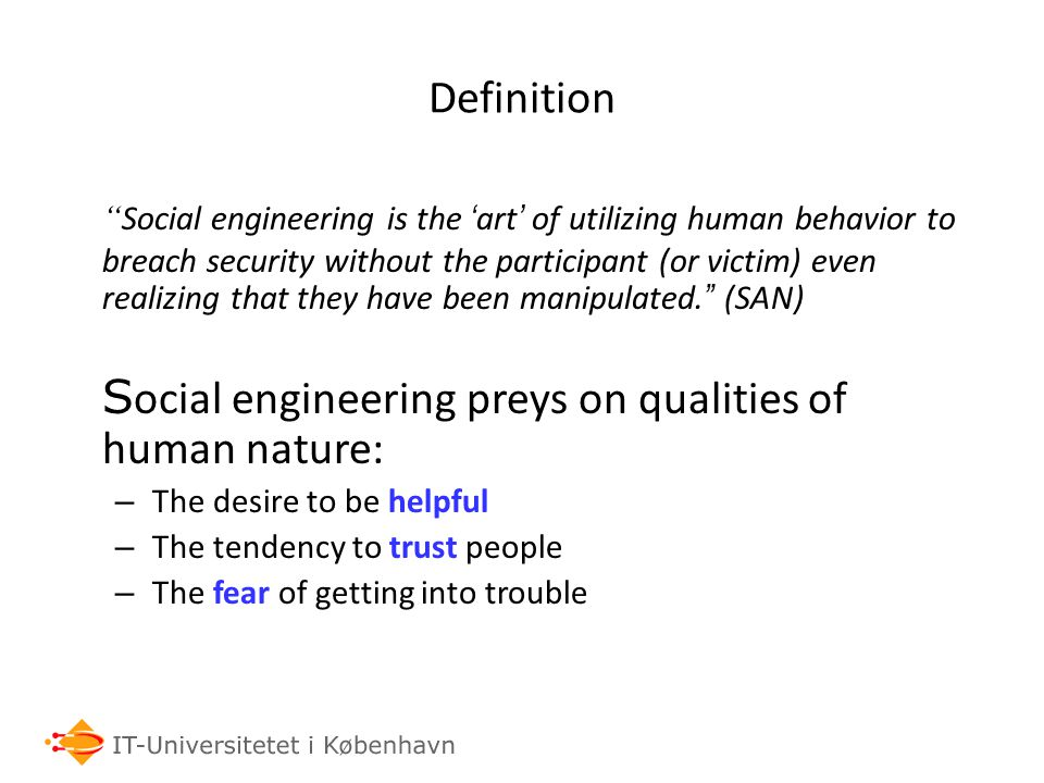 Definition Social engineering is the ' art ' of utilizing human behavior to breach security without the participant (or victim) even realizing that they have been manipulated.