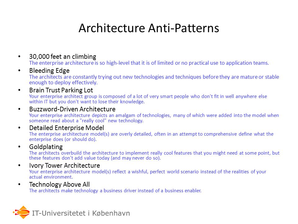 Architecture Anti-Patterns 30,000 feet an climbing The enterprise architecture is so high-level that it is of limited or no practical use to applicati