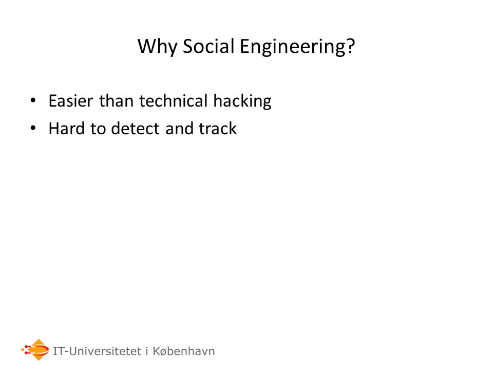 Why Social Engineering Easier than technical hacking Hard to detect and track