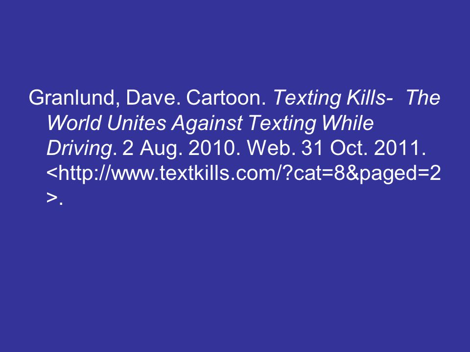 Granlund, Dave. Cartoon. Texting Kills- The World Unites Against Texting While Driving. 2 Aug. 2010. Web. 31 Oct. 2011..