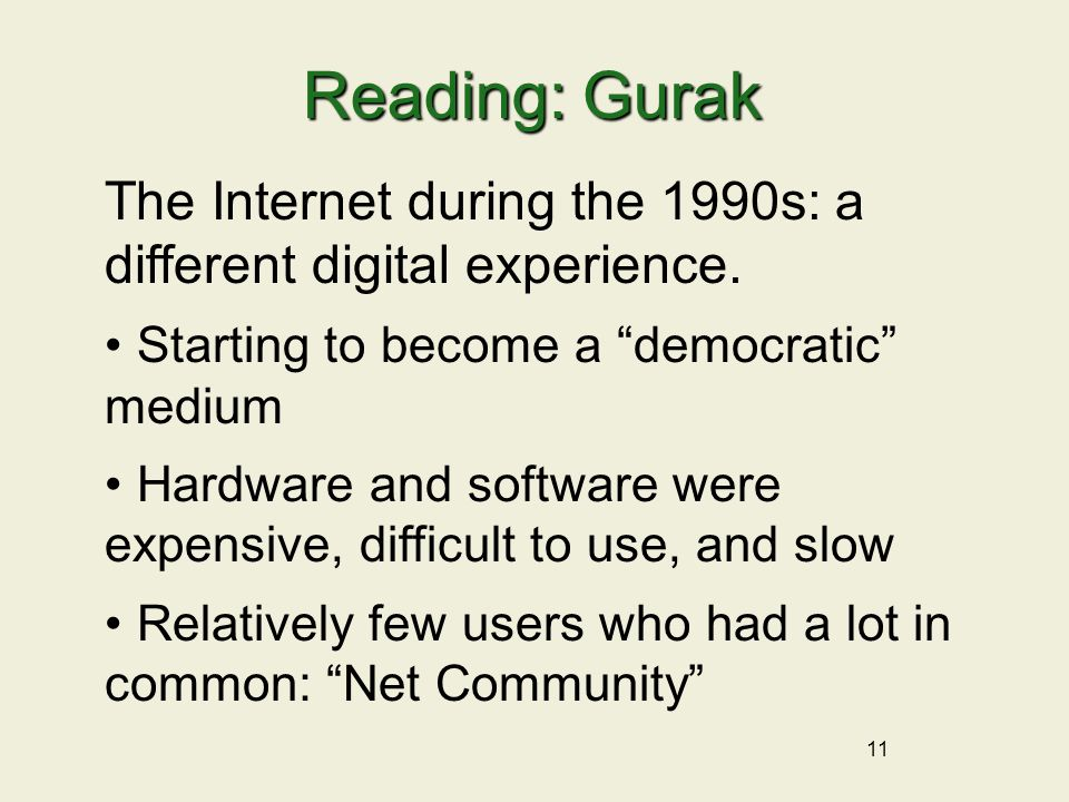 "11 Reading: Gurak The Internet during the 1990s: a different digital experience. Starting to become a ""democratic"" medium Hardware and software were e"