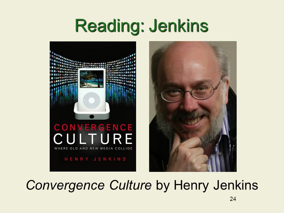 24 Reading: Jenkins Convergence Culture by Henry Jenkins
