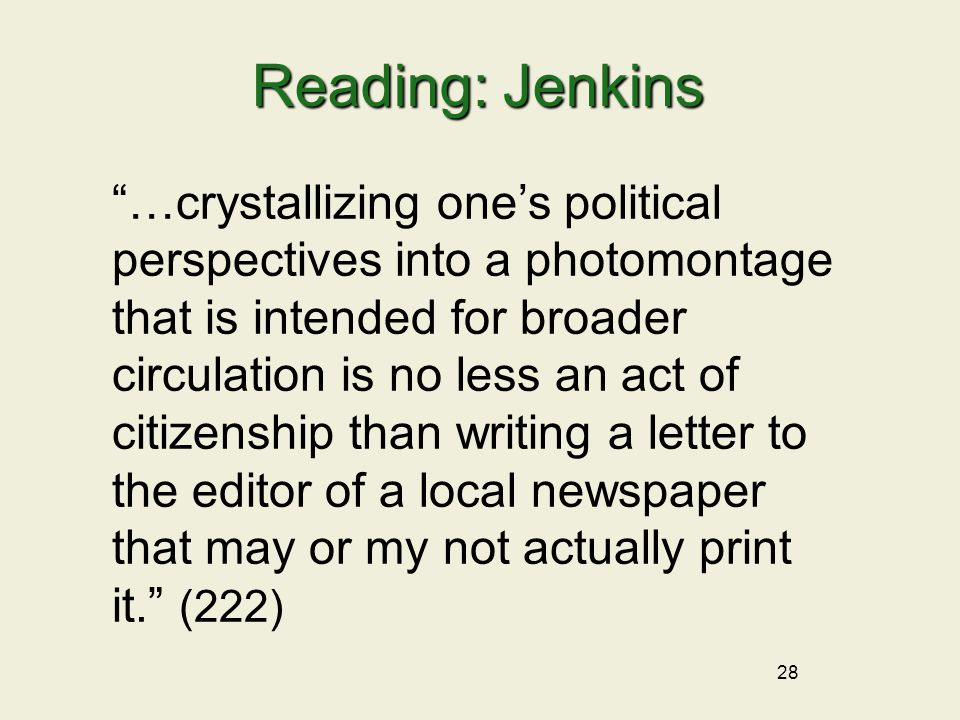 "28 Reading: Jenkins ""…crystallizing one's political perspectives into a photomontage that is intended for broader circulation is no less an act of cit"