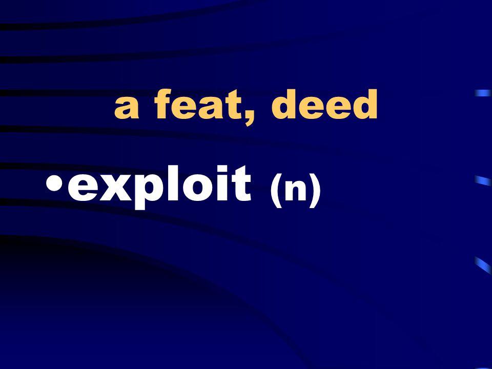 a feat, deed exploit (n)