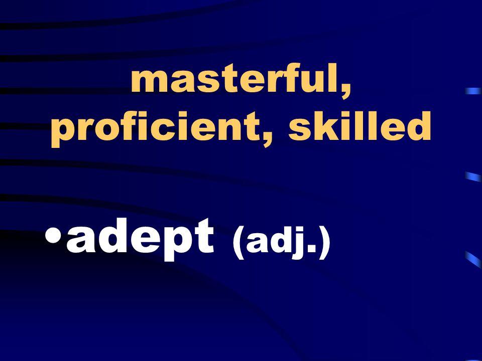 masterful, proficient, skilled adept (adj.)