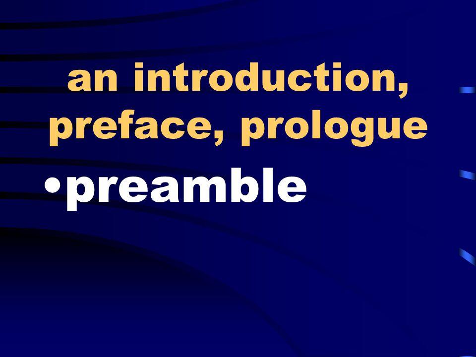 an introduction, preface, prologue preamble