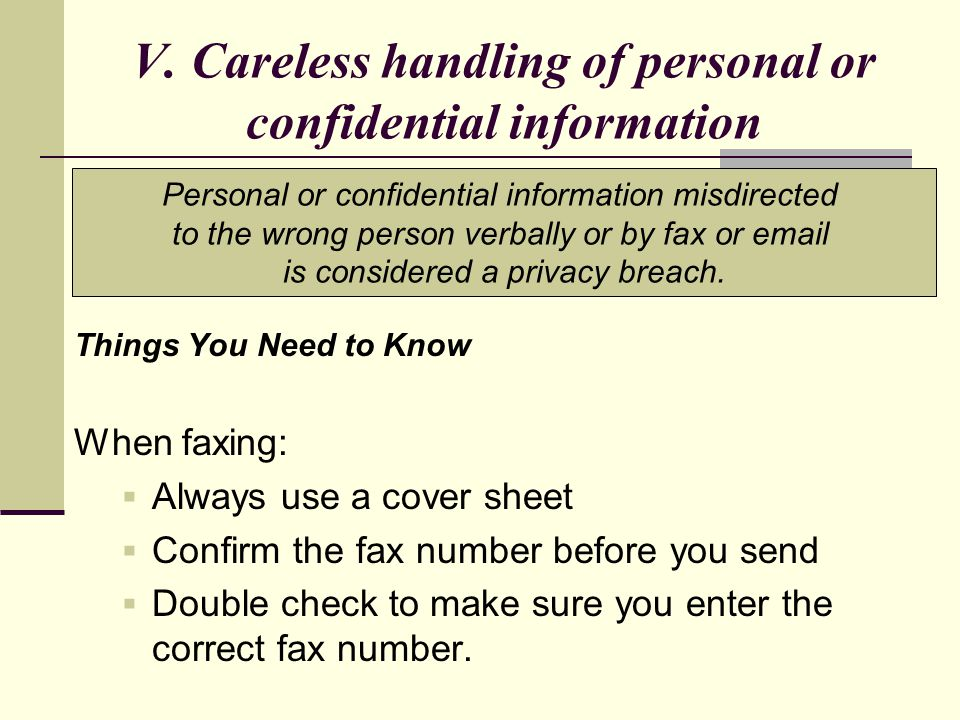 V. Careless handling of personal or confidential information Things You Need to Know When faxing:  Always use a cover sheet  Confirm the fax number