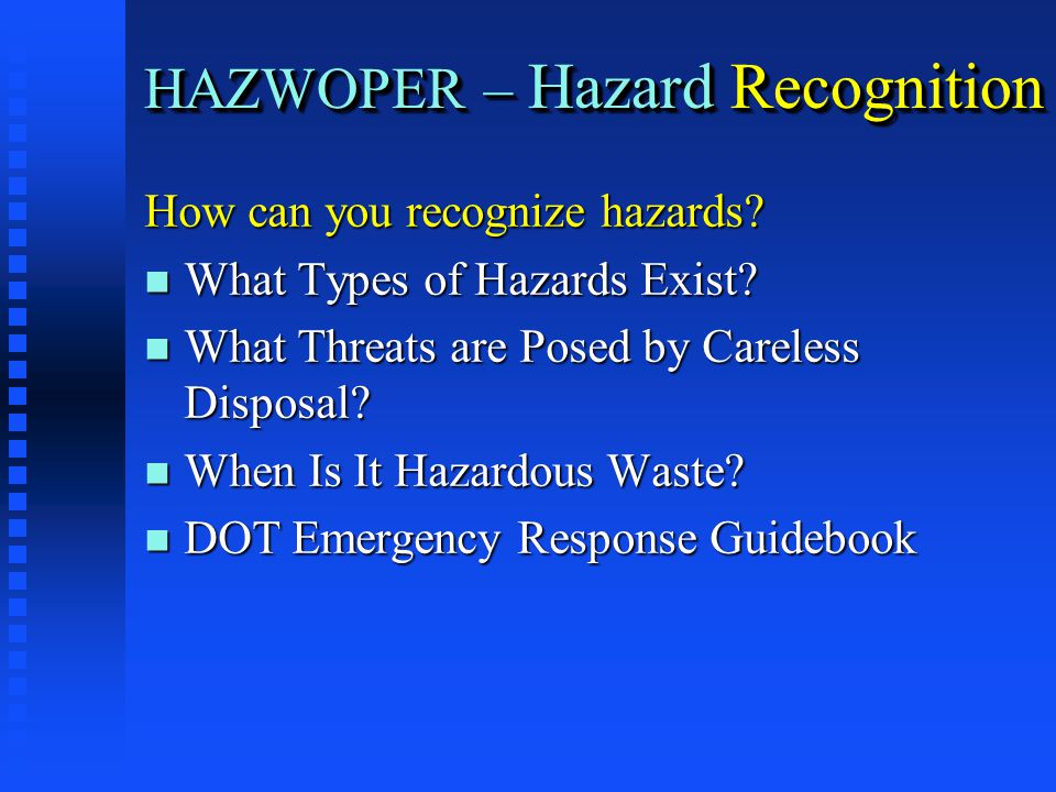 HAZWOPER – Hazard Recognition How can you recognize hazards.
