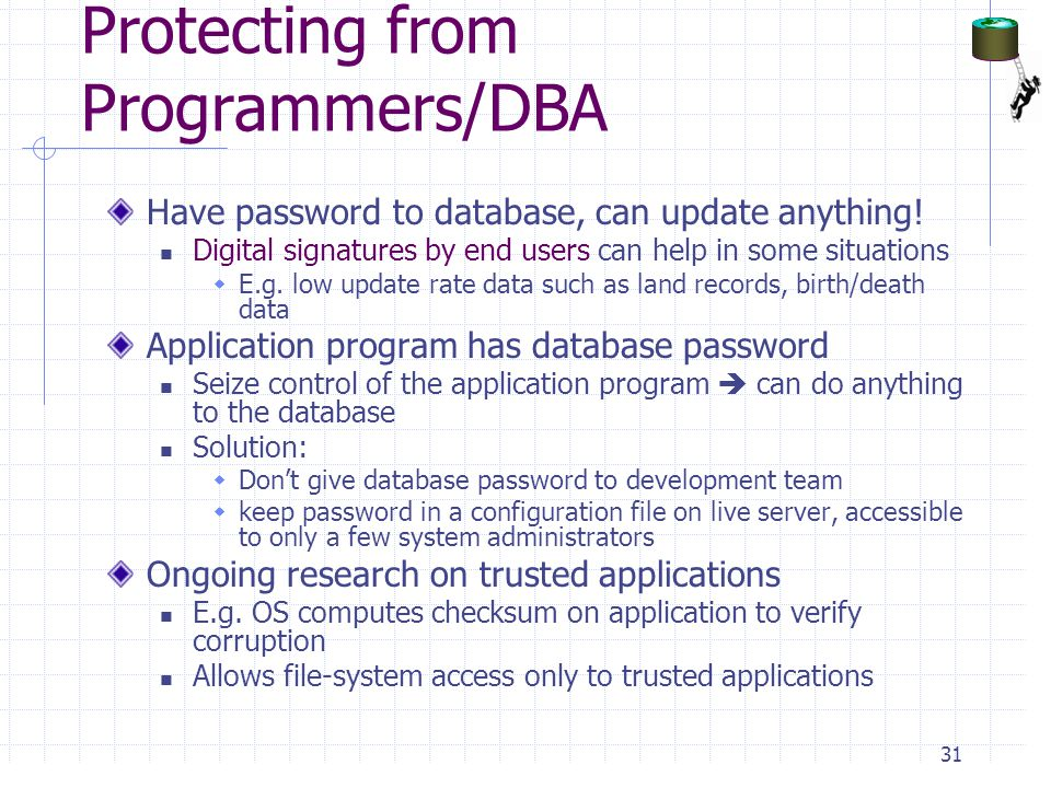 Protecting from Programmers/DBA Have password to database, can update anything.
