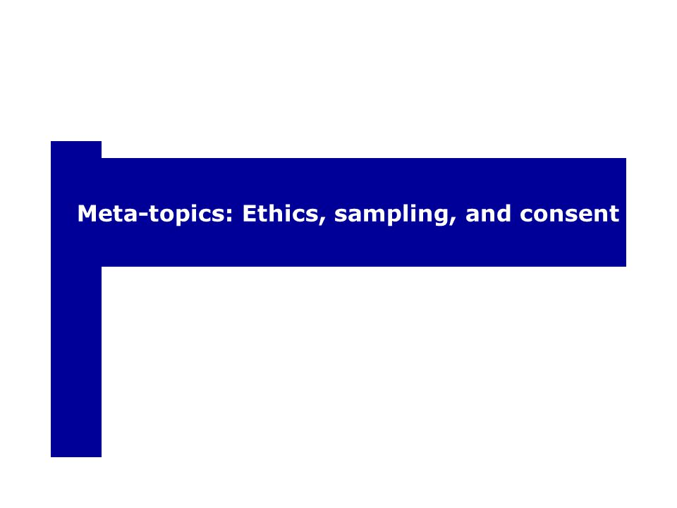 Meta-topics: Ethics, sampling, and consent
