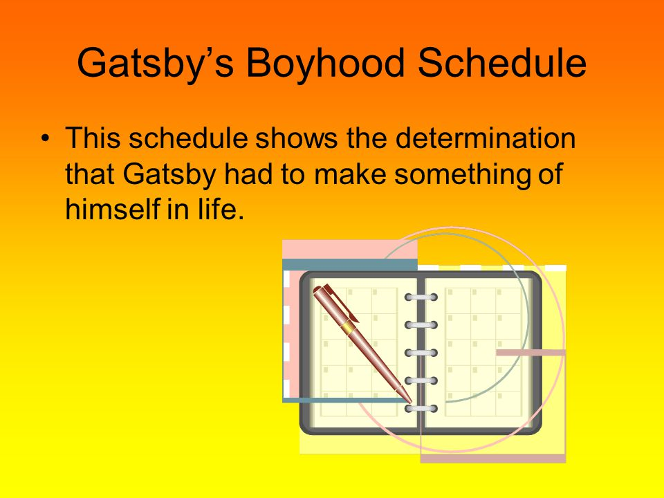 Gatsby's Boyhood Schedule This schedule shows the determination that Gatsby had to make something of himself in life.