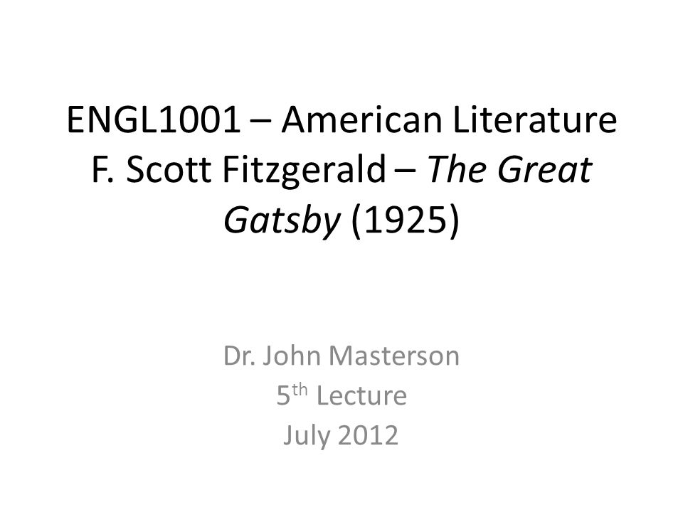 ENGL1001 – American Literature F. Scott Fitzgerald – The Great Gatsby (1925) Dr.