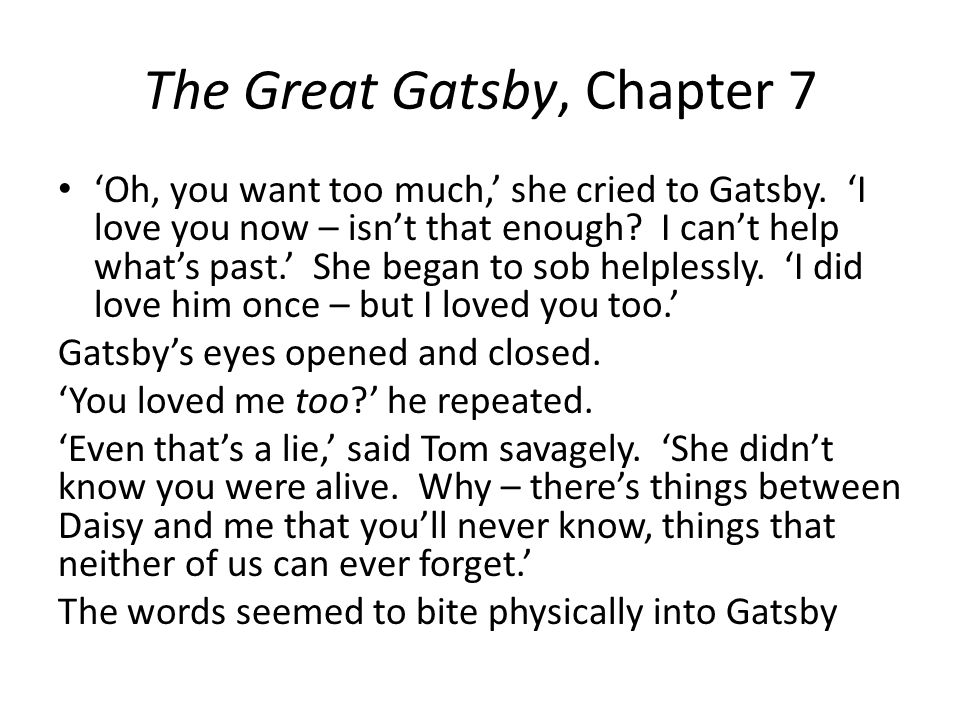 The Great Gatsby, Chapter 7 'Oh, you want too much,' she cried to Gatsby.