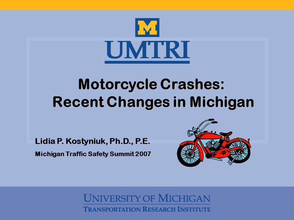 Motorcycle Crashes: Recent Changes in Michigan Recent Changes in Michigan Lidia P.