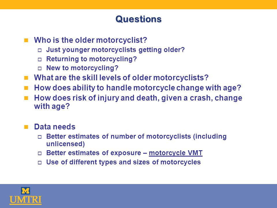 Questions n Who is the older motorcyclist. o Just younger motorcyclists getting older.
