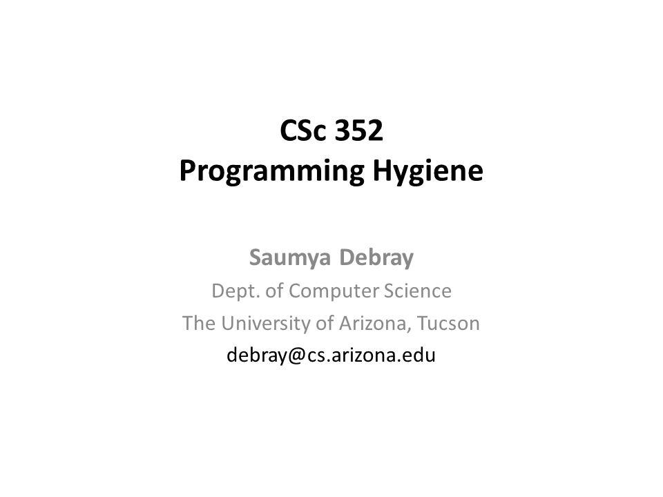 CSc 352 Programming Hygiene Saumya Debray Dept.