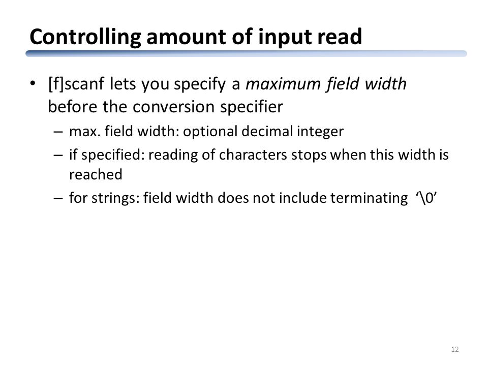Controlling amount of input read [f]scanf lets you specify a maximum field width before the conversion specifier – max.