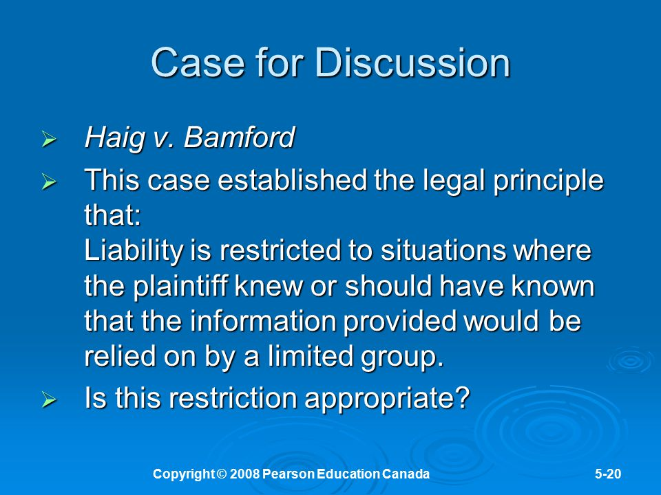 Copyright © 2008 Pearson Education Canada5-20 Case for Discussion  Haig v. Bamford  This case established the legal principle that: Liability is res