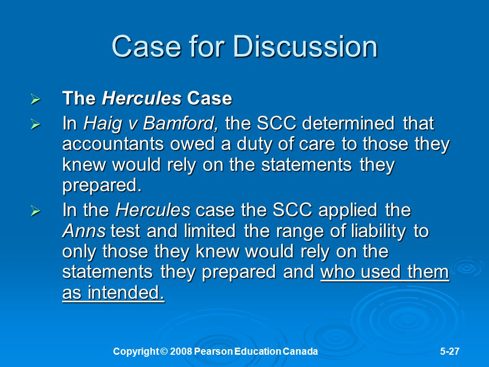 Copyright © 2008 Pearson Education Canada5-27 Case for Discussion  The Hercules Case  In Haig v Bamford, the SCC determined that accountants owed a