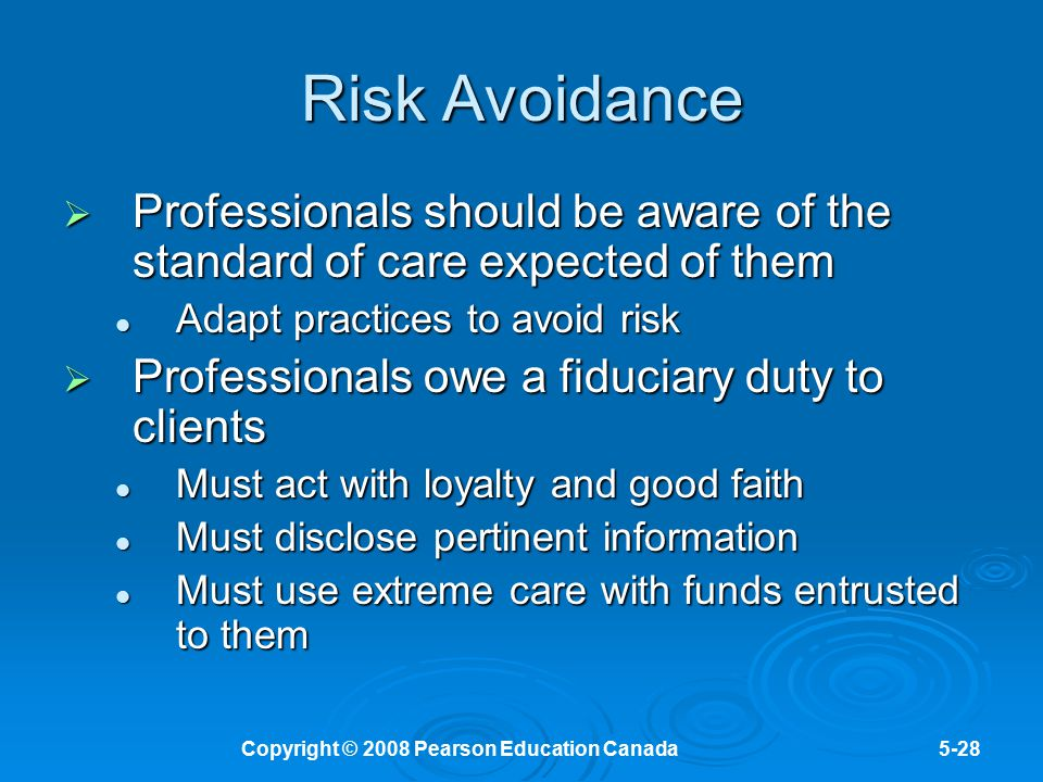 Copyright © 2008 Pearson Education Canada5-28 Risk Avoidance  Professionals should be aware of the standard of care expected of them Adapt practices
