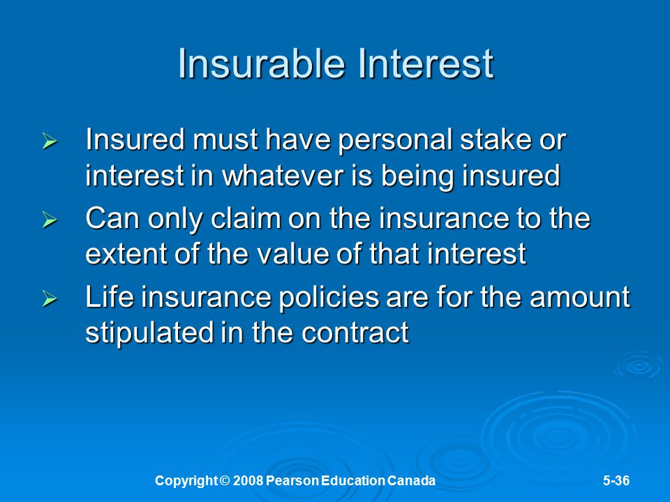 Copyright © 2008 Pearson Education Canada5-36 Insurable Interest  Insured must have personal stake or interest in whatever is being insured  Can onl