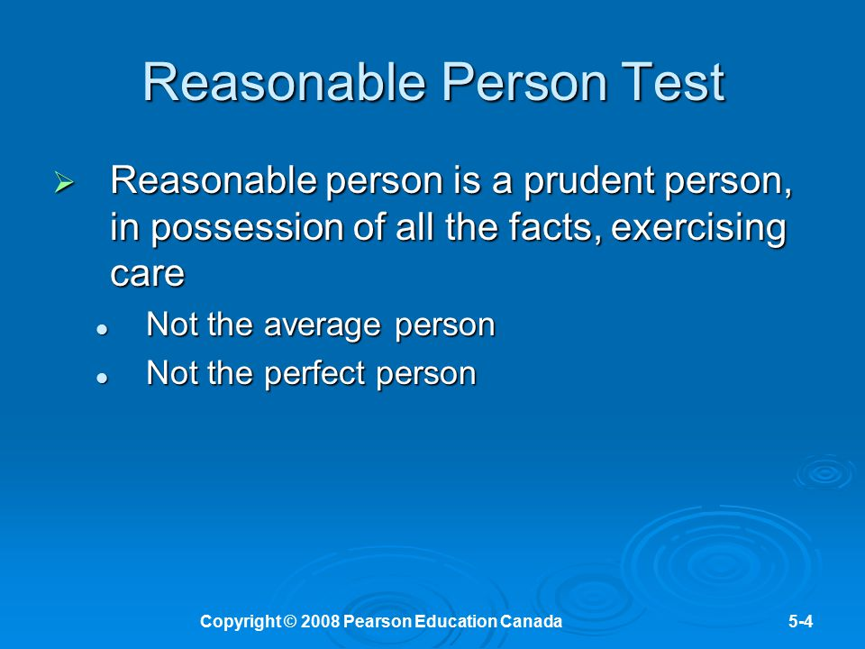 Copyright © 2008 Pearson Education Canada5-4 Reasonable Person Test  Reasonable person is a prudent person, in possession of all the facts, exercisin