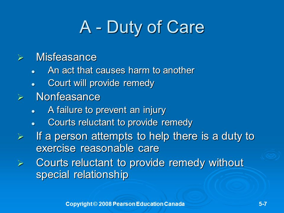 Copyright © 2008 Pearson Education Canada5-7 A - Duty of Care  Misfeasance An act that causes harm to another An act that causes harm to another Cour