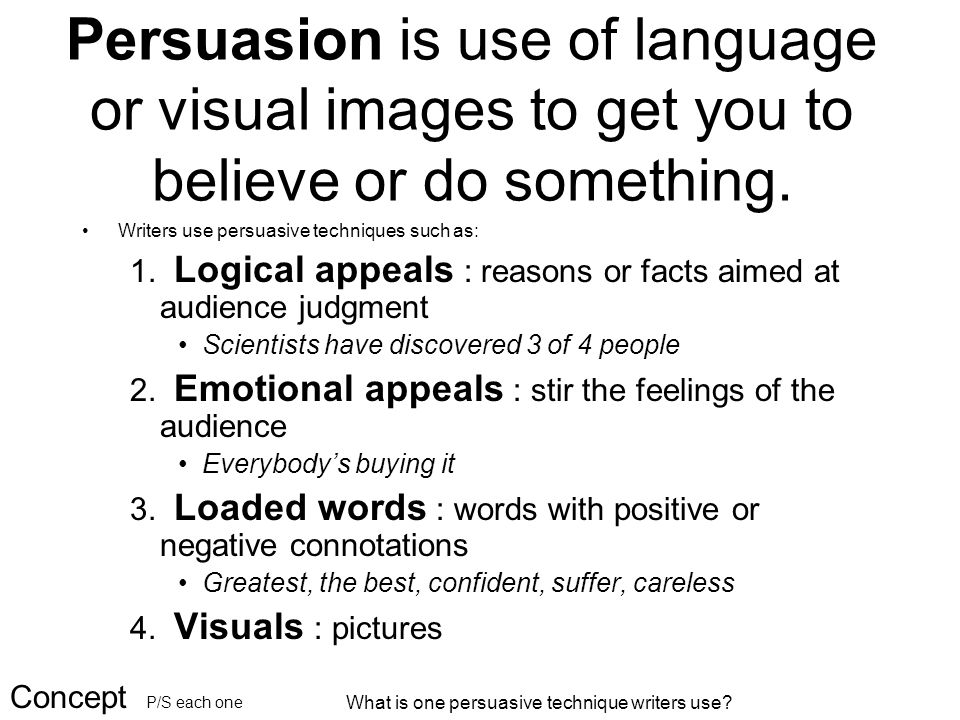 Persuasion is use of language or visual images to get you to believe or do something.