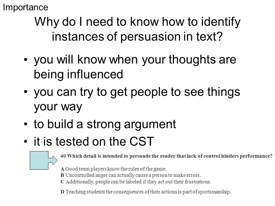 Why do I need to know how to identify instances of persuasion in text? you will know when your thoughts are being influenced you can try to get people