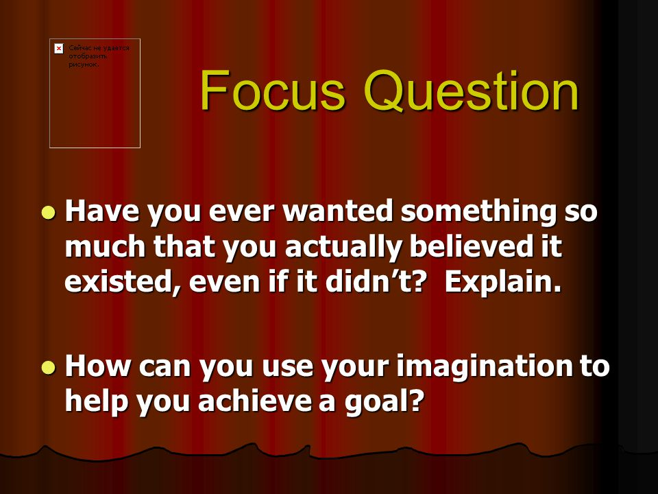 Focus Question Have you ever wanted something so much that you actually believed it existed, even if it didn't.