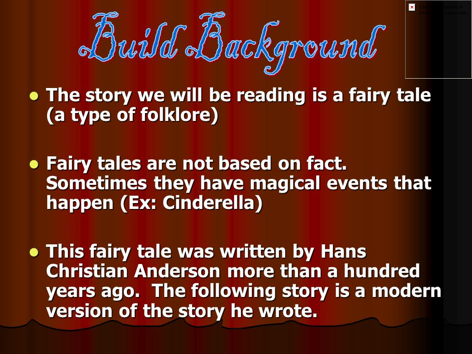The story we will be reading is a fairy tale (a type of folklore) The story we will be reading is a fairy tale (a type of folklore) Fairy tales are not based on fact.