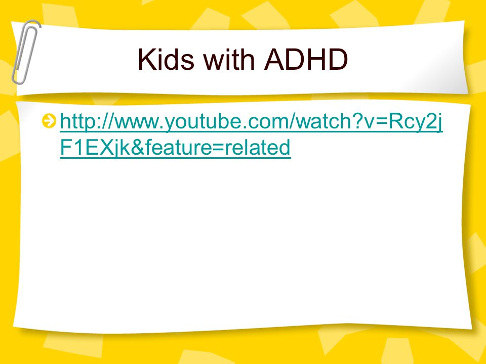 Kids with ADHD http://www.youtube.com/watch v=Rcy2j F1EXjk&feature=related