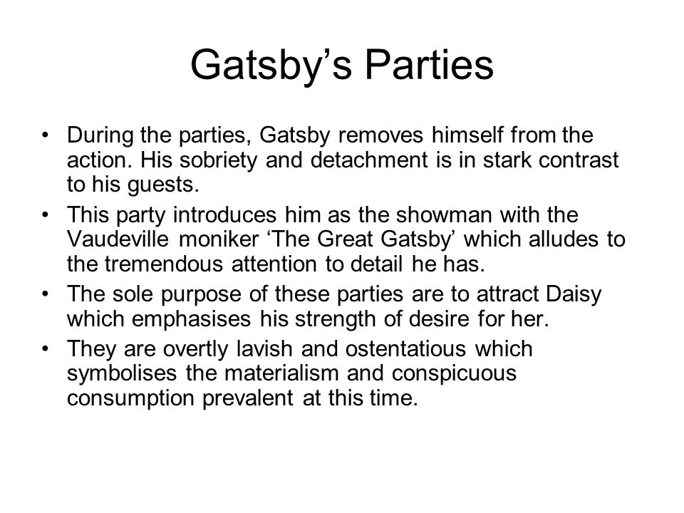 Gatsby's Parties During the parties, Gatsby removes himself from the action.