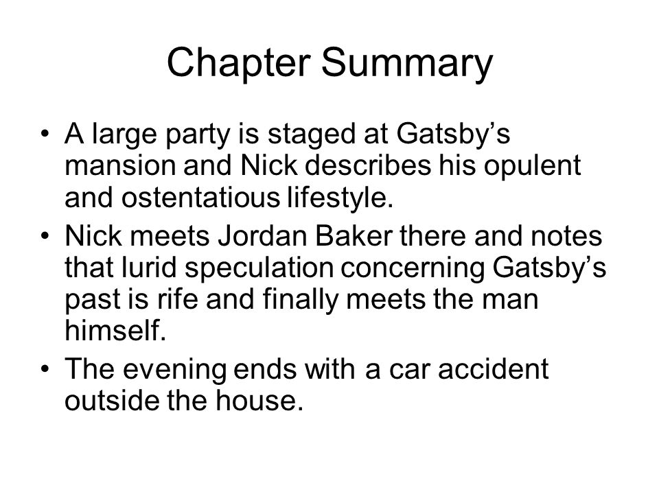 Chapter Summary A large party is staged at Gatsby's mansion and Nick describes his opulent and ostentatious lifestyle.