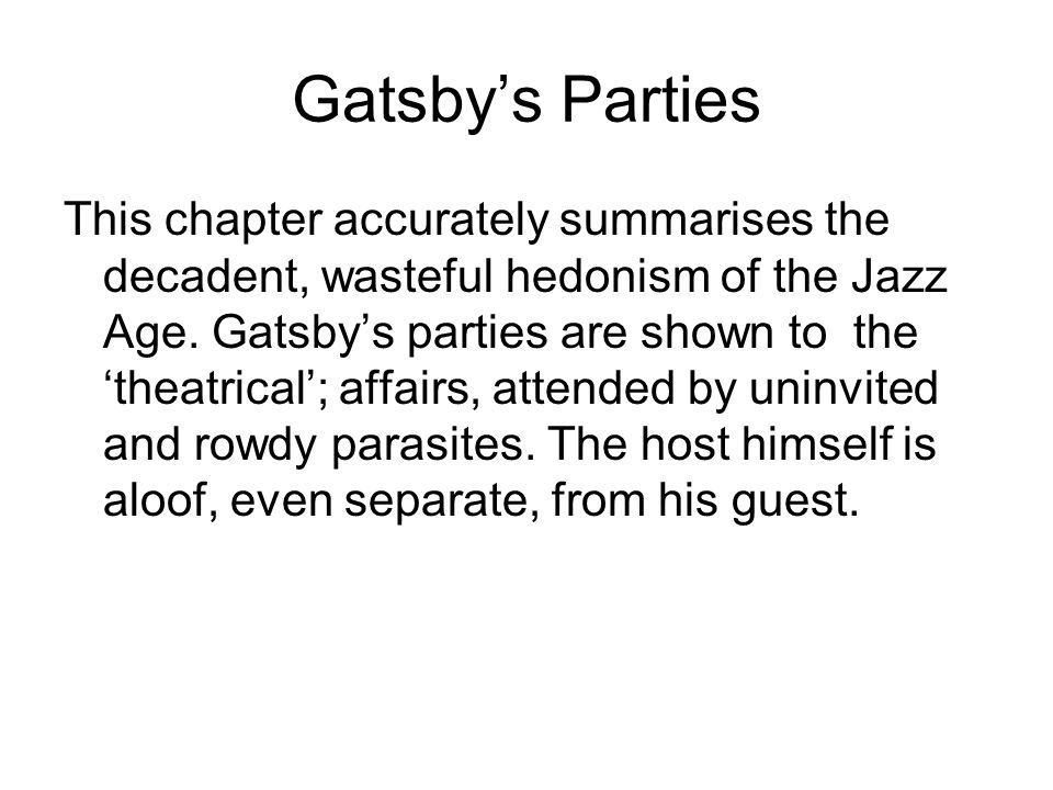 Gatsby's Parties This chapter accurately summarises the decadent, wasteful hedonism of the Jazz Age.