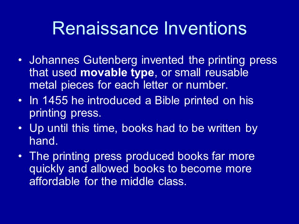 Renaissance Inventions Johannes Gutenberg invented the printing press that used movable type, or small reusable metal pieces for each letter or number