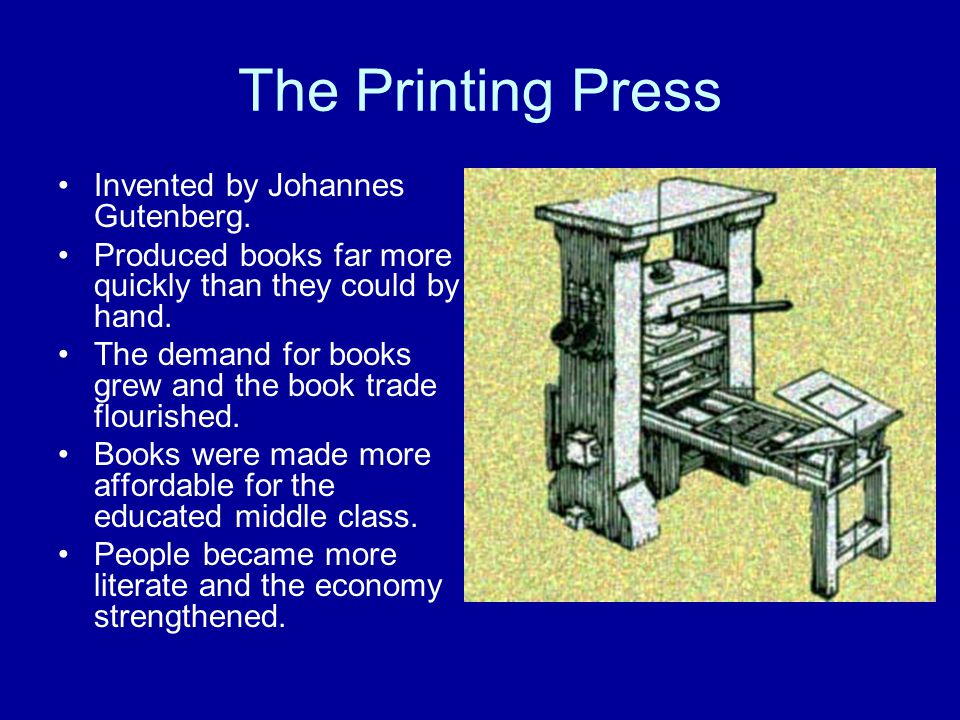 The Printing Press Invented by Johannes Gutenberg. Produced books far more quickly than they could by hand. The demand for books grew and the book tra