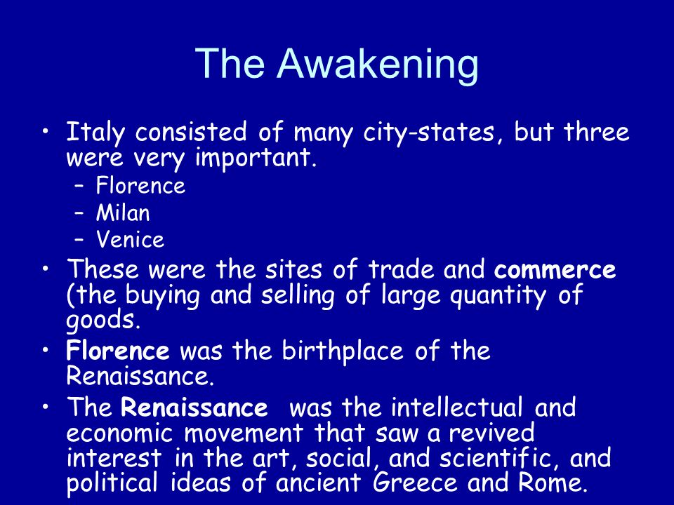 The Awakening Italy consisted of many city-states, but three were very important.